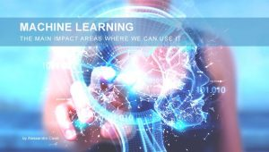Read more about the article Machine Learning – The main impact areas where we can use it