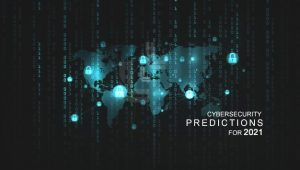 Read more about the article Cybersecurity: Predictions for 2021