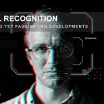 Facial Recognition: Intriguing Yet Fascinating Developments